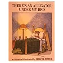 There's an Alligator Under My bed by Mercer Mayer (2009-06-18)