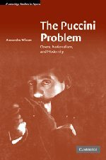 The Puccini Problem: Opera, Nationalism, and Modernity (Cambridge Studies in Opera) by Alexandra Wilson