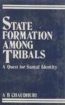 State Formation among Tribals : A Quest for Santal Identity, Chaudhuri, A. B., 8121204224