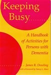 Keeping Busy : A Handbook of Activities for Persons with Dementia, Dowling, James R., 0801850584
