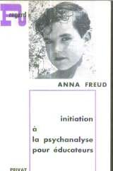 Initiation à la psychanalyse pour éducateurs par Anna Freud