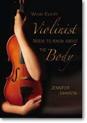 By Jennifer Johnson - What Every Violinist Needs to Know About the Body (12.2.2008) ()
