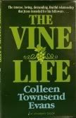 The Vine Life: The Intense, Loving, Demanding, Fruitful Relationship that Jesus Intended for His Followers