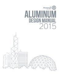 AA ADM-2015 Aluminum Design Manual, 2015 Edition (Aluminum Design Manual)