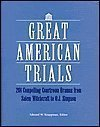 Great American Trials 201 Compelling Courtroom Dramas from Salem Witchcraft to O. J. Simpson