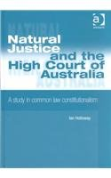 Natural Justice and the High Court of Australia: A Study in Common Law Constitution