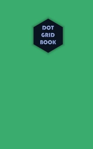 Dot Grid book 5x8, 130 Pages 0.25 inch spacing Vol.8: 5x8 Inches 130 Dot Grid Pages, 0.25 inch spacing (for Create / Design / storyboard / Artboard / ... Cover (Dot Grid pocket size 130) (Volume 8) pdf