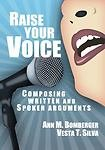 Raise Your Voice : Composing Written and Spoken Arguments, Bomberger, Ann M. and Silva, Vesta T., 0983347662