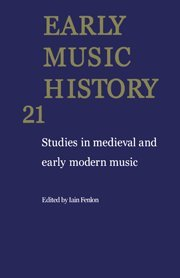 Early Music History: Volume 21: Studies in Medieval and Early Modern Music pdf epub