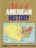 Atlas of American History, Robert H. Ferrell and Richard Natkiel, 0816025444
