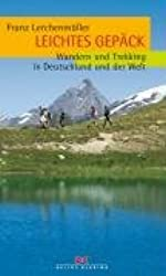 Leichtes Gepäck: Wandern und Trekking in Deutschland und der Welt