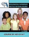 Developmentally Appropriate Practices for Young Children (3-5 years)