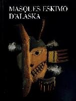Masques eskimo d'Alaska (Art & ethnologie) (French Edition) by Jean-Loup; ABEL, Bernard; PIERRE, Jose; BIHL, Catherine ROUSSELOT (Hardcover)