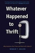 Whatever Happened to Thrift (09) by Wilcox, Ronald T [Paperback (2009)]