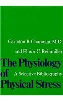 The Physiology of Physical Stress: A Selective Bibliography, 1500-1964 1St Edition by Chapman, Carleton B.; Reinmiller, Elinor C. published by Harvard University Press Hardcover