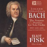 Bach: Sonatas and Partitas for Solo Violin BWV 1001-1006, Arranged for Guitar by Eliot Fisk