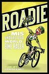 Roadie: The Misunderstood World of a Bike Racer [Paperback]