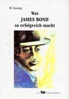 Was James Bond so erfolgreich macht. Eine Hommage an fast 40 Jahre James Bond in Buch und Film