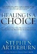 Healing Is a Choice: 10 Decisions That Will Transform Your Life and 10 Lies That Can Prevent You From Making Them
