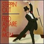 Steppin' Out: Fred Astaire at MGM