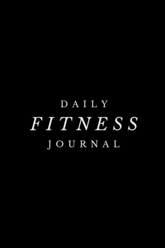 Daily Fitness Journal - Workout Chart: (6 x 9) Exercise Journal, 90...