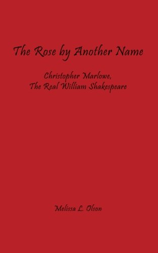 The Rose by Another Name: Christopher Marlowe, the Real Shakespeare (William Shakespeare A Life Of Drama Answers)