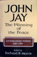 John Jay: The Winning of the Peace, 1780-1784
