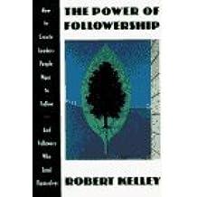 com robert e kelley books biography blog audiobooks power of followership the by robert e kelley 1992 03 16
