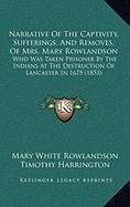 Narrative Of The Captivity, Sufferings, And Removes, Of Mrs. Mary Rowlandson: Who Was Taken Prisoner By The Indians At The Destruction Of Lancaster In 1675 (1853)