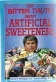 The Bitter Truth about Artificial Sweeteners, Dennis W. Remington and Barbara W. Higa, 0912547049