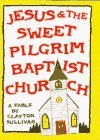 img - for By Clayton Sullivan - Jesus & the Sweet Pilgrim Baptist Church (1993-03-16) [Hardcover] book / textbook / text book