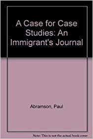 A Case for Case Studies: An Immigrant's Journal by Abramson, Paul Richard (1991)