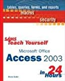 Sams Teach Yourself Microsoft Office Access 2003 in 24 Hours, Alison Balter, 0672325454
