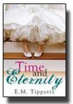 Time and Eternity : A Novel, Tippetts, E. M., 1598115480
