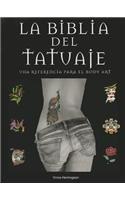 La Biblia del Tatuaje: Una Referencia Para el Body Art = Tatoo Bible (Las Biblias de...) (Spanish Edition)