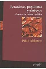 PERONISTAS, POPULISTAS Y PLEBEYOS (Spanish Edition) Paperback