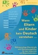 Wenn Eltern Und Kinder Kein Deutsch Verstehen...  Mehrsprachige Elternbriefe Und Übersetzungshilfen Für Den Unterricht Mit Migrantenkindern