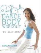 Darcey Bussells Dance Body Workout: Stretch Sculpt Tone pdf epub