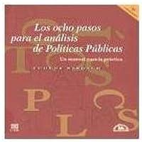 Los ocho pasos para el analisis de politicas publicas/ The Eight Steps for the Analysis of Public Policies: Un manual para la practica/ A Practice Manual