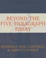 Beyond the Five Paragraph Essay 1st (first) by Kimberly Hill Campbell, Kristi Latimer (2012) Paperback