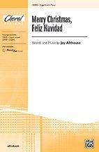 - Merry Christmas, Feliz Navidad Choral Octavo Choir Words and music by Jay Althouse