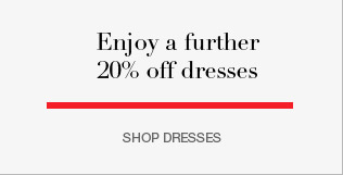 Enjoy a further 20% off dresses