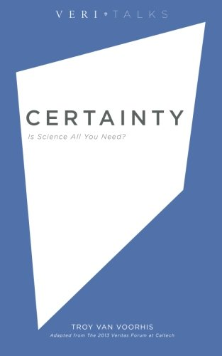 Certainty: Is Science All You Need? (VeriTalks) (Volume 4)