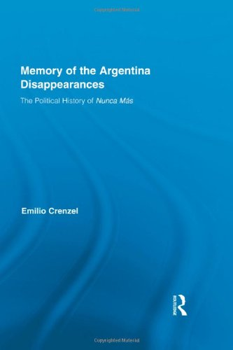 The Memory of the Argentina Disappearances: The Political History of Nunca Mas (Routledge Studies in the History of the