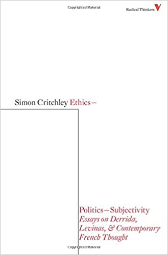 ethics politics subjectivity essays on derrida levinas  ethics politics subjectivity essays on derrida levinas contemporary french thought radical thinkers simon critchley 9781844673513 com books