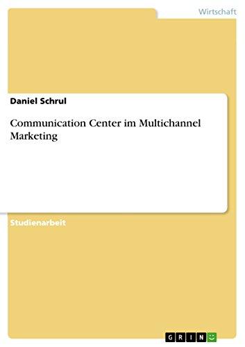 Multi Communication Center - Communication Center im Multichannel Marketing (German Edition)