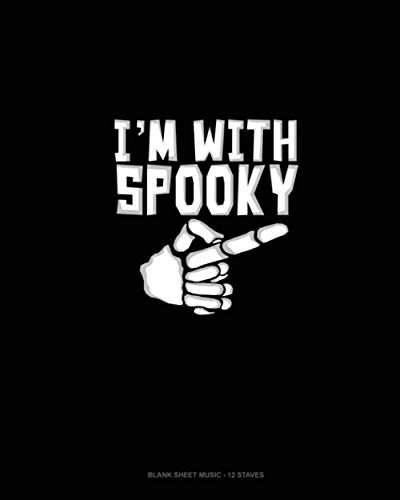 I'm With Spooky: Blank Sheet Music - 12 Staves -