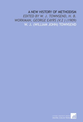 A New History of Methodism: Edited by W. J. Townsend, H. B. Workman, George Eayrs (V.2 ) (1909)