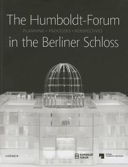 Astrid Bahr: The Humboldt-Forum in the Berliner Schloss : Planning, Processes, Perspectives (Paperback); 2014 - Schloss Steven