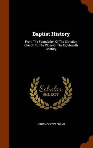 Baptist History: From The Foundation Of The Christian Church To The Close Of The Eighteenth Century ebook